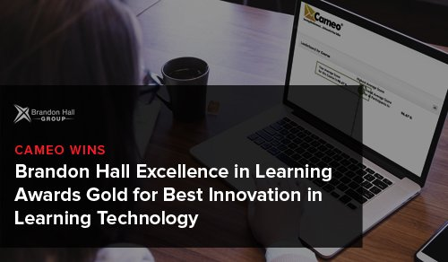 Cameo wins Brandon Hall Excellence in Learning Awards Gold for Best Innovation in Learning Technology