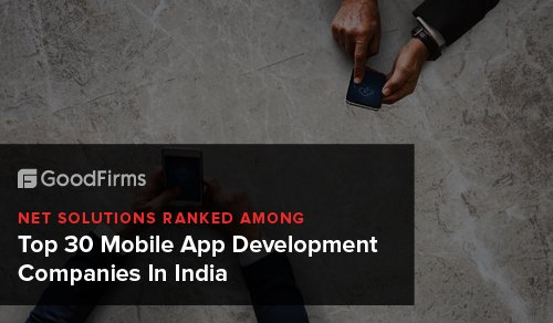 Net Solutions Ranked Among Top 30 Mobile App Development Companies In India
