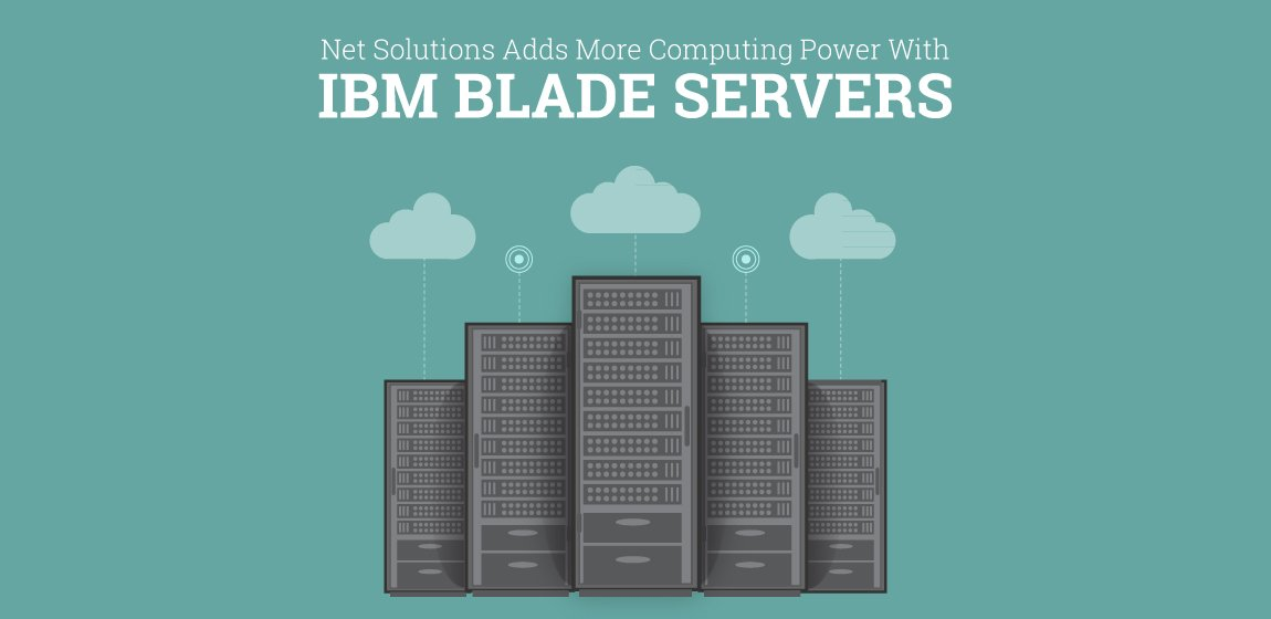 Net-Solutions-adds-more-computing-power-with-IBM-Blade-Servers---2