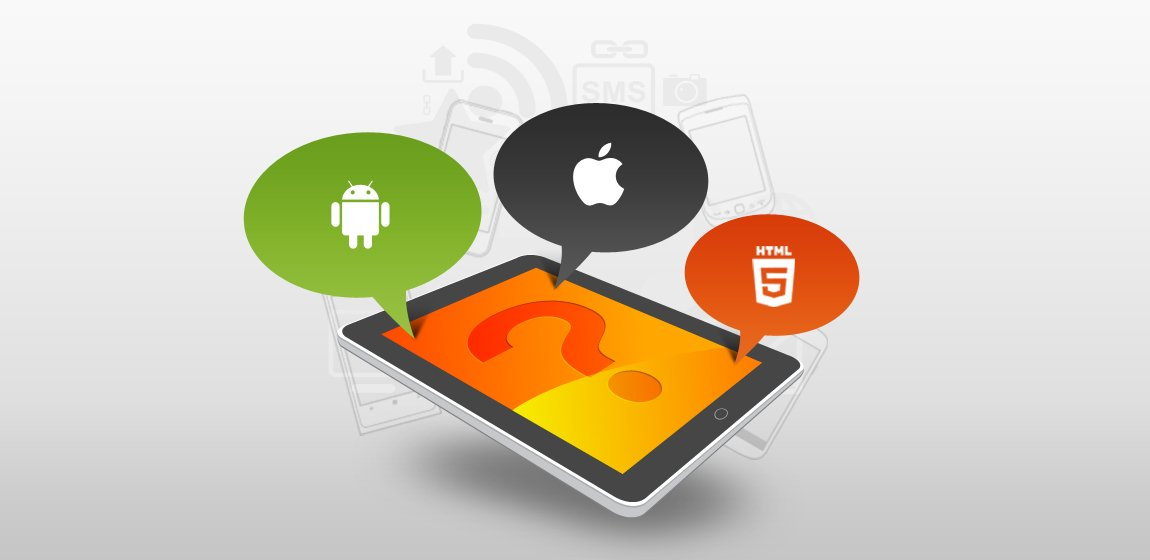 iOS, Android or HTML 5