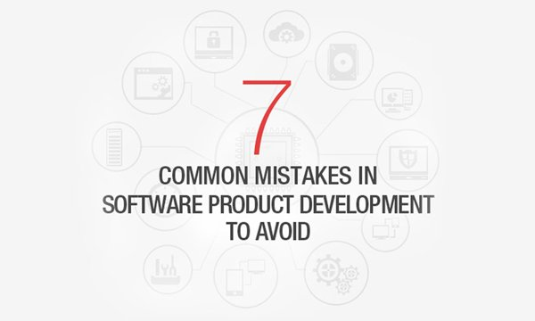7-common-software-product-development-mistakes-to-avoid