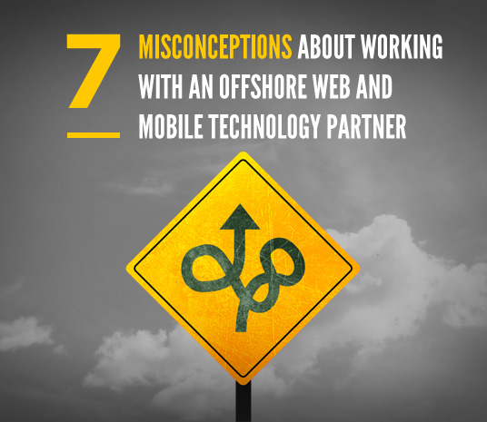 7 Misconceptions about Working with an Offshore Web and Mobile Technology Partner