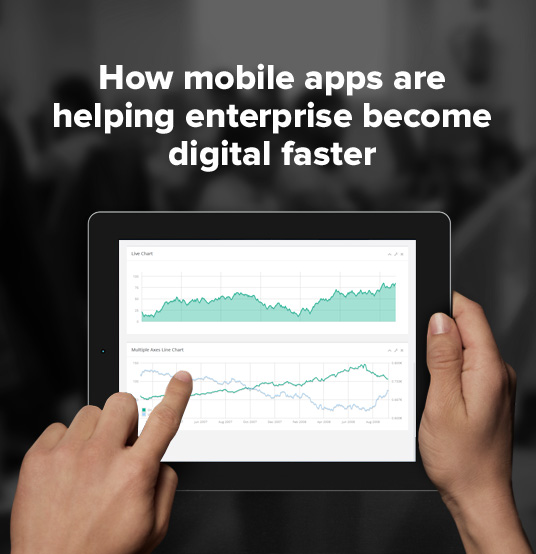 How Mobile Apps are helping Enterprise become Digital faster