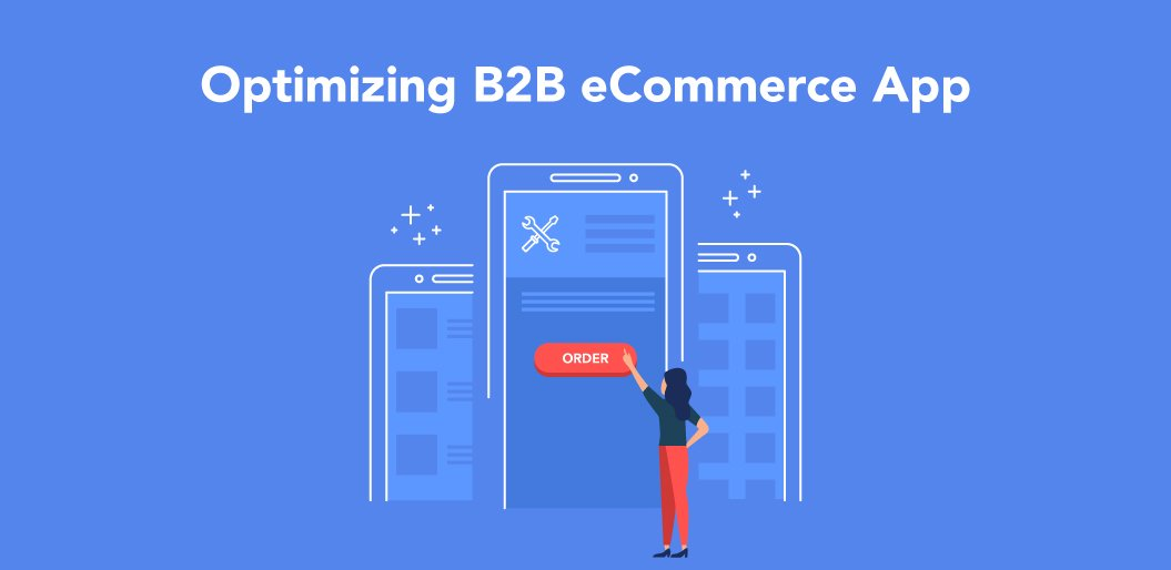 Optimizing-B2B-eCommerce-App-1-1