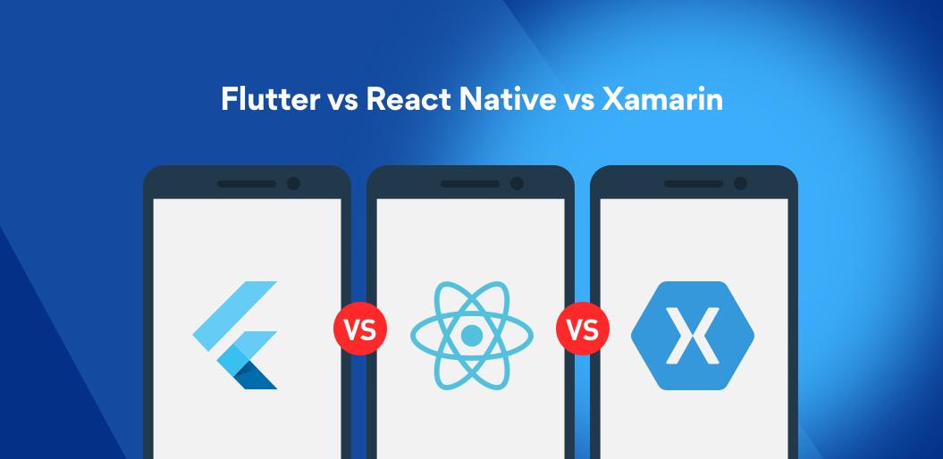 Flutter vs Xamarin vs React Native detailed comparison
