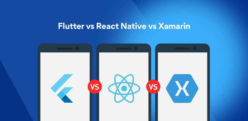 Flutter vs React Native vs Xamarin: Which One is Best for