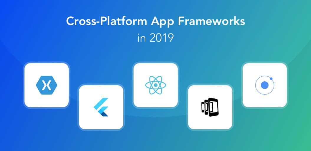 Cross-platform app frameworks in 2019