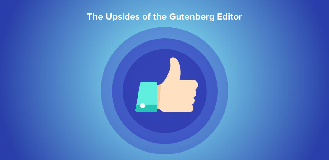 The upsides of Gutenberg Editor