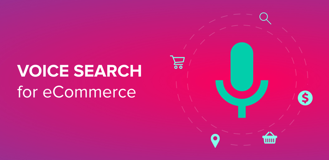 How Voice Search will Changem the Future of eCommerce