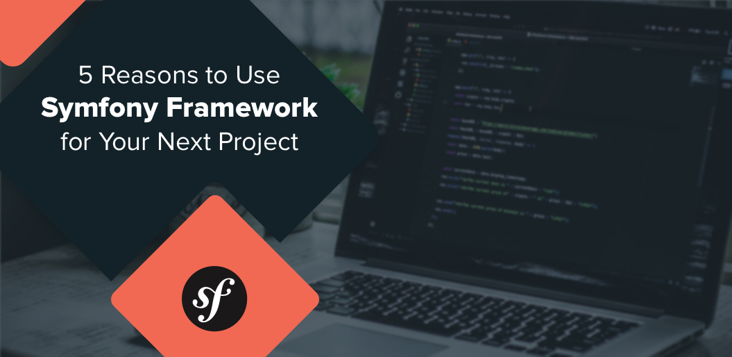5 Reasons to Use Symfony Framework for your next project