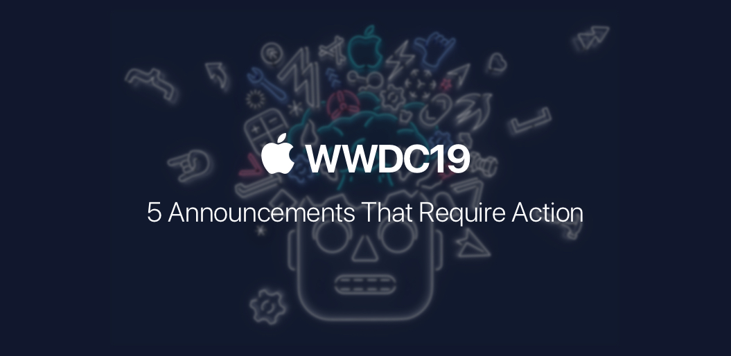 5 Key Updates from WWDC 2019 that Matter for Your Digital Business