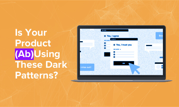 5 Dark Pattern Designs to Avoid in Your Product