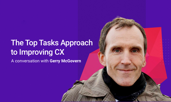 A Conversation with Gerry - The Top Tasks Approach to Improving CX