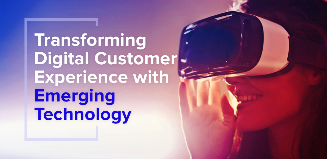 Digital Customer Experience and Emerging Technology