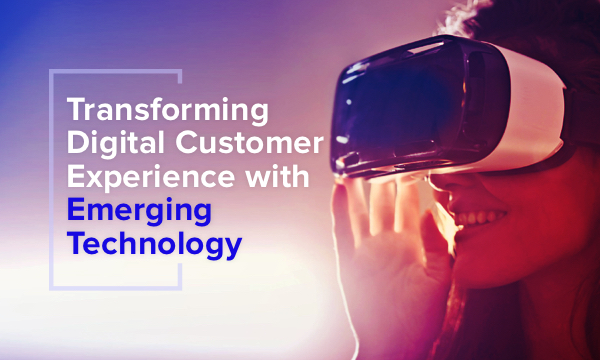 Future of Digital Customer Experience Lies in Emerging Technology