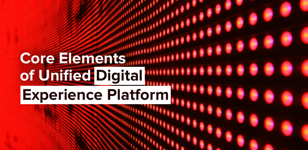 Core Elements of Unified Digital Experience Platform