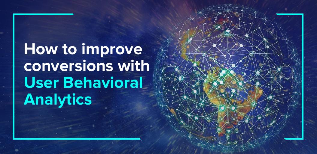 User Behavioral Analytics: Top 5 Tips & Methods to Improve CRO