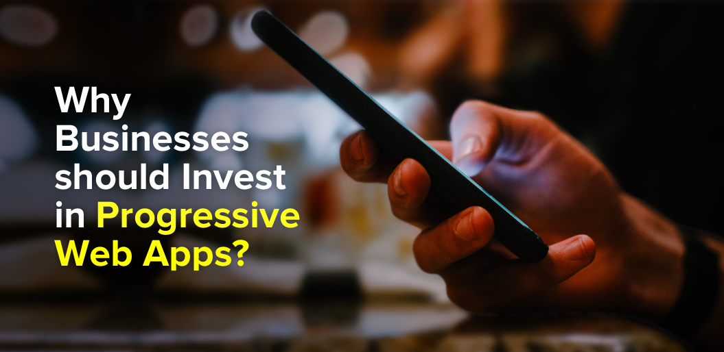 Progressive Web Apps: The Perfect Match for Your Business