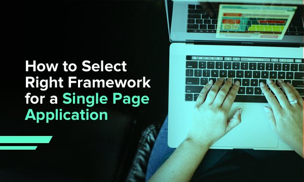 Key Factors for Choosing Your Single Page Application Framework