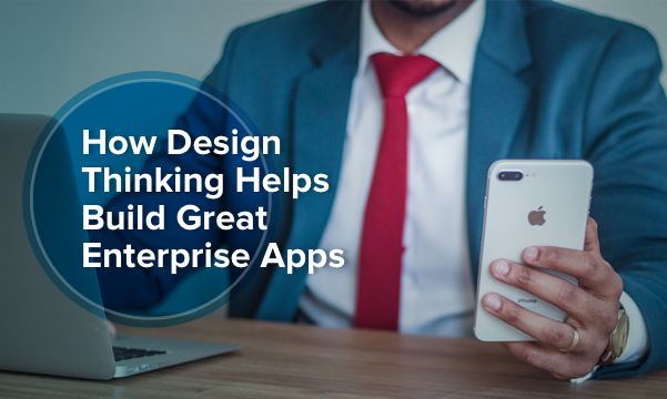 Importance of Design Thinking in Enterprise App Development