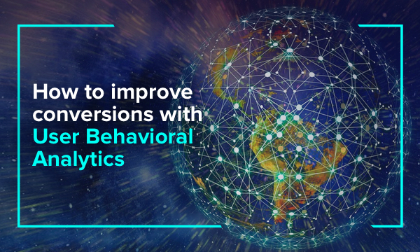 User Behavioral Analytics: Top Tips & Methods to Improve CRO