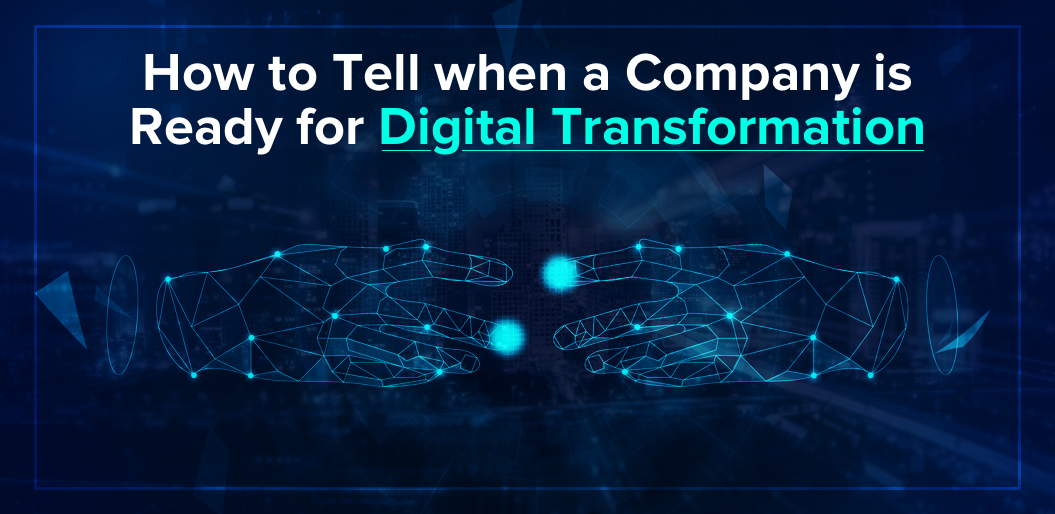 5 Signs Your Business is Ready for a Digital Transformation