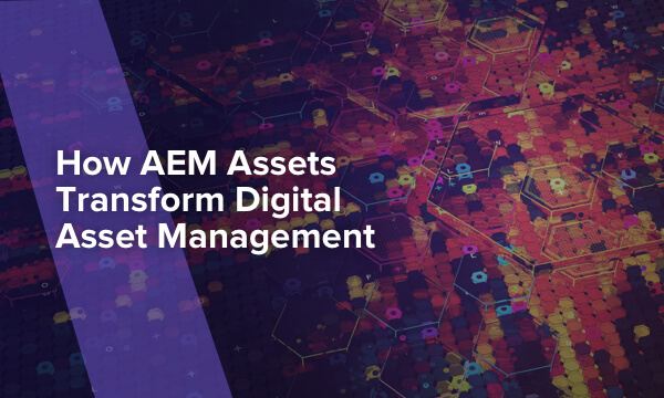AEM Assets A Solution for Robust Digital Asset Management