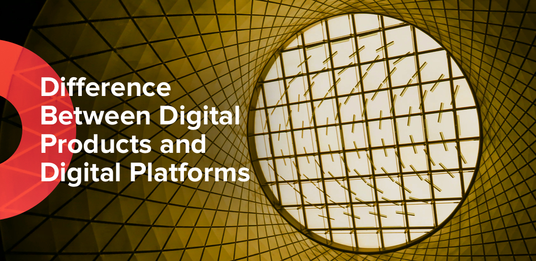 Difference between digital products and digital platforms