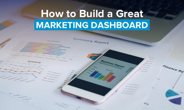 How to Build a Great Marketing Dashboard