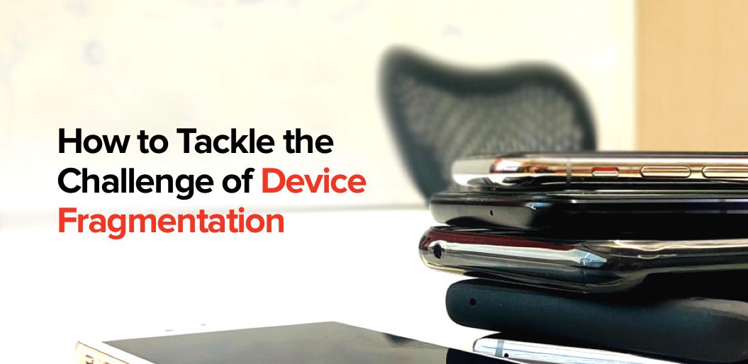 How to Tackle Device Fragmentation