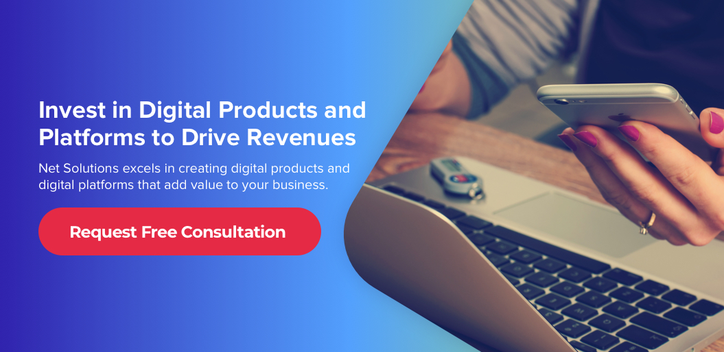 Invest in Digital Products and Platforms to Drive Revenues