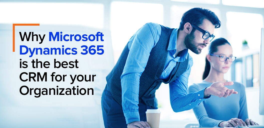 Microsoft Dynamics 365 is the best CRM for your organization