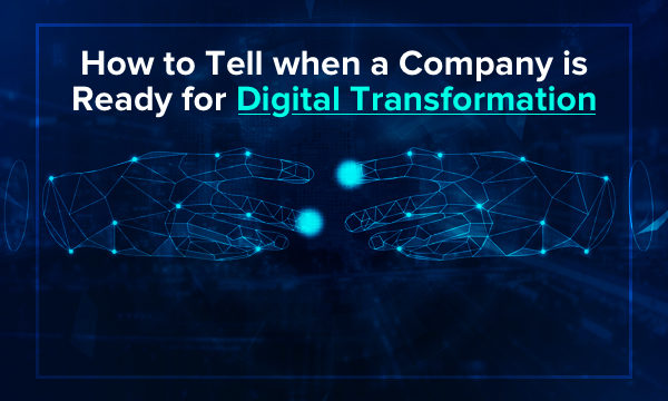 Signs Your Business is Ready for a Digital Transformation