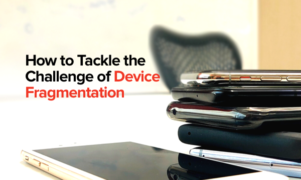 Ways to Tackle Device Fragmentation