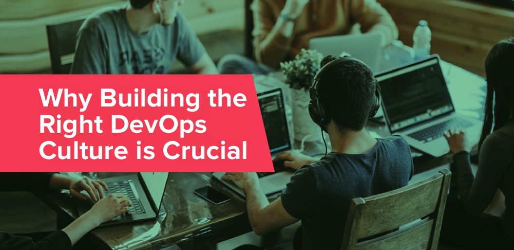 Why Building the Right DevOps Culture is Crucial