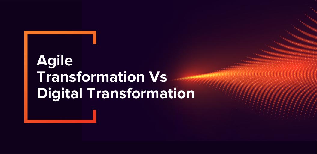agile transformation vs digital transformation