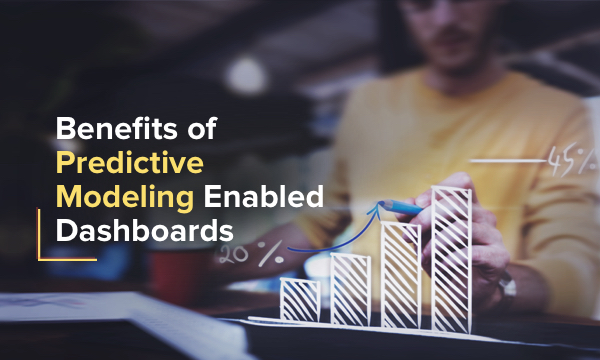 benefits you can get from preditive modeling enabled dashboards