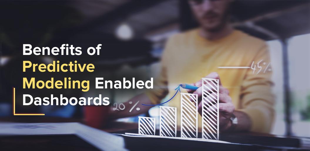 predictive modeling enabled dashboards benefits