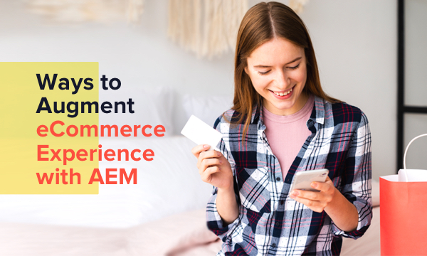 5+ Ways Adobe Experience Manager is Improving eCommerce Experience
