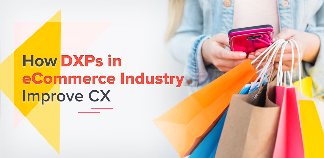 How DXPs in eCommerce Industry Improve CX