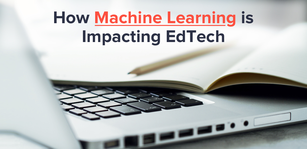 How Machine Learning is Impacting Edtech