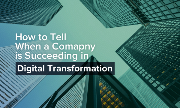 How to Tell when a Company is Succeeding in Digital Transformation