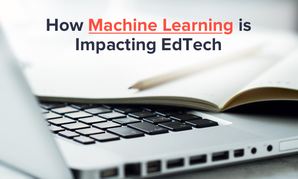 Machine Learning is Impacting Edtech