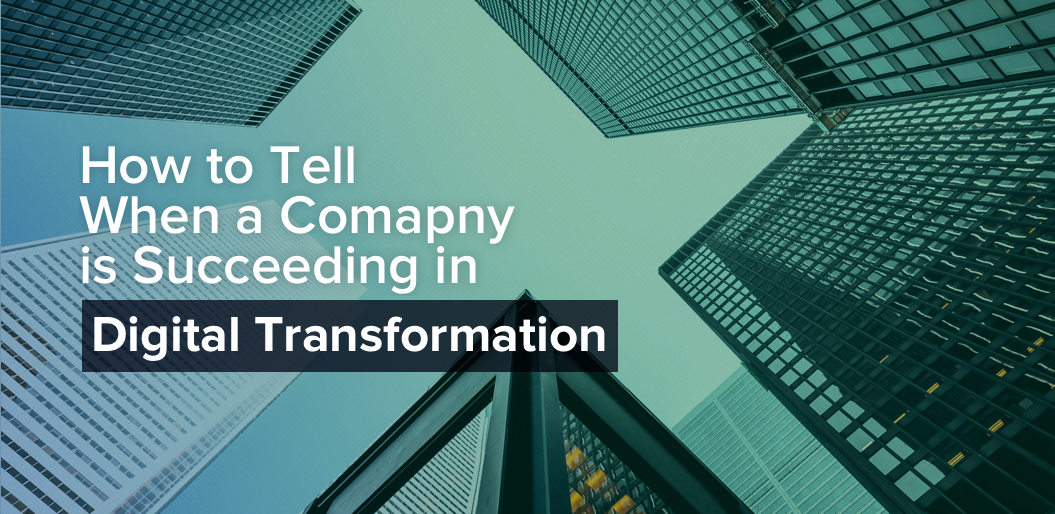 Signs your Company is Succeeding in Digital Transformation