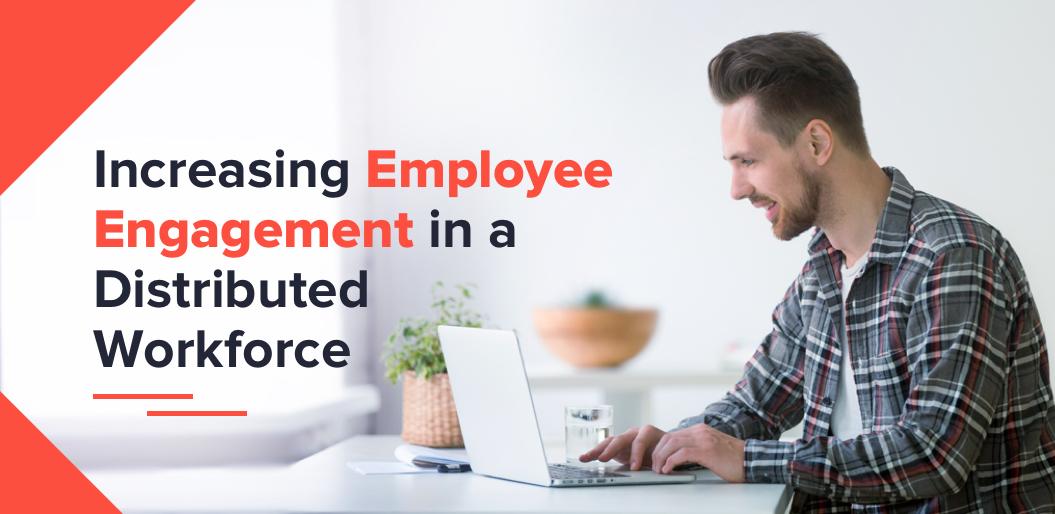 Increasing Employee Engagement in Distributed Workforce