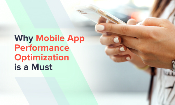 why choose mobile app performance optimization