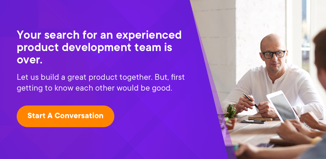 CTA- your search for an experienced product development team is over. Lets' build a great product together