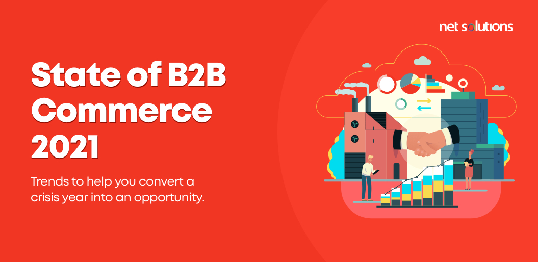 Net Solutions' State of B2B Commerce Report
