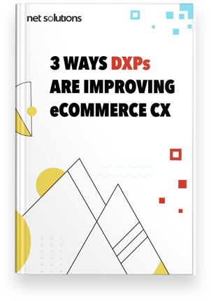 3 Ways DXPs are Improving Retail & eCommerce CX