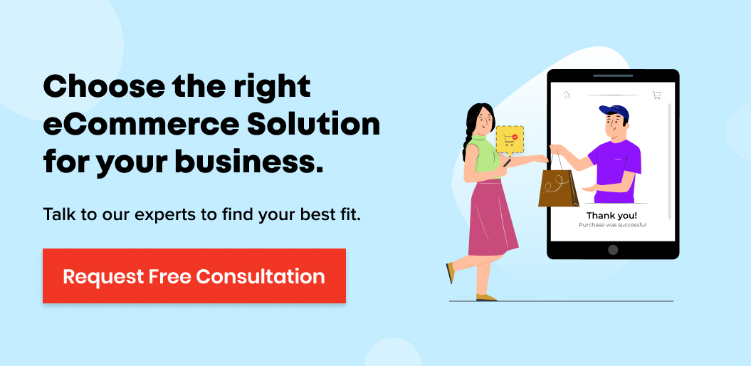 Request free consultation when dealing with the dilemma of choosing the right eCommerce solution